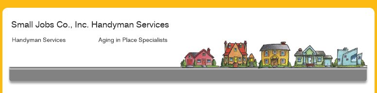Small Jobs Co., Inc. Handyman Services - Handyman Services                    Aging in Place Specialists